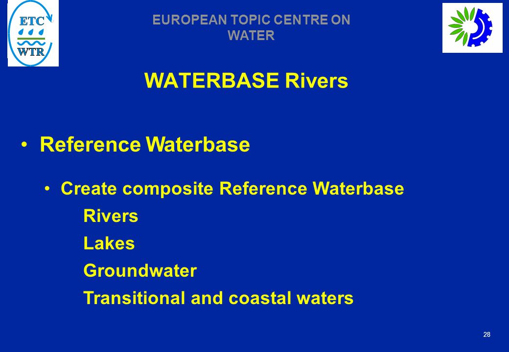 28 EUROPEAN TOPIC CENTRE ON WATER WATERBASE Rivers Reference Waterbase Create composite Reference Waterbase Rivers Lakes Groundwater Transitional and coastal waters