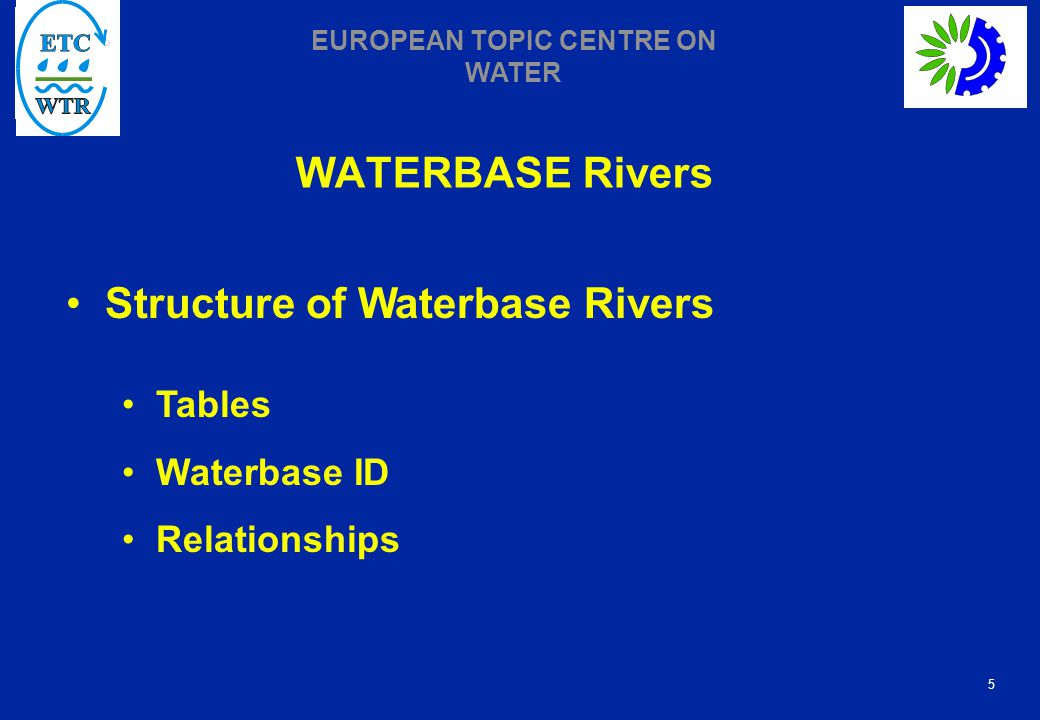 5 EUROPEAN TOPIC CENTRE ON WATER WATERBASE Rivers Structure of Waterbase Rivers Tables Waterbase ID Relationships