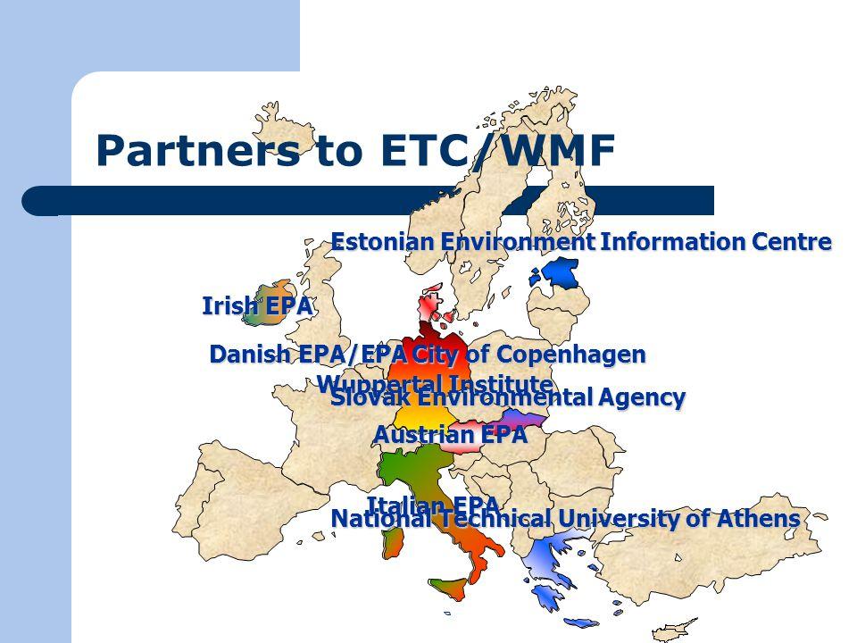 Partners to ETC/WMF Irish EPA Italian EPA Danish EPA/EPA City of Copenhagen Estonian Environment Information Centre Wuppertal Institute Austrian EPA Slovak Environmental Agency National Technical University of Athens