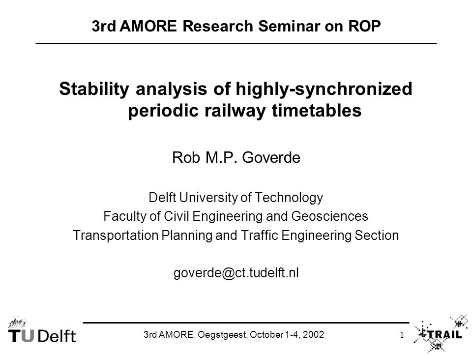3rd AMORE, Oegstgeest, October 1-4, 2002 12 Max-plus System Analysis Stability margin: maximum delay of all holding times that can be settled within one timetable period (cycle time) A formal polynomial matrix of a finite matrix series is which defines a matrix for given Stability margin is where with Eigenvalue problem for matrix
