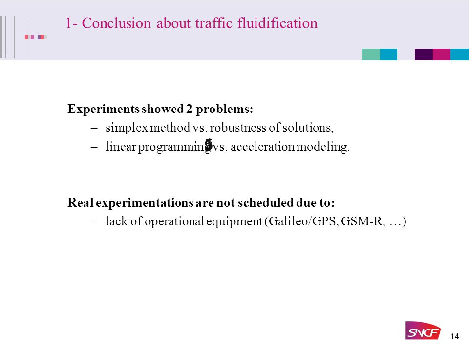 14 1- Conclusion about traffic fluidification 155,1 v.1 Experiments showed 2 problems: –simplex method vs. robustness of solutions, –linear programmin