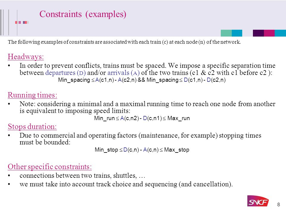 8 Constraints (examples) The following examples of constraints are associated with each train (c) at each node (n) of the network.