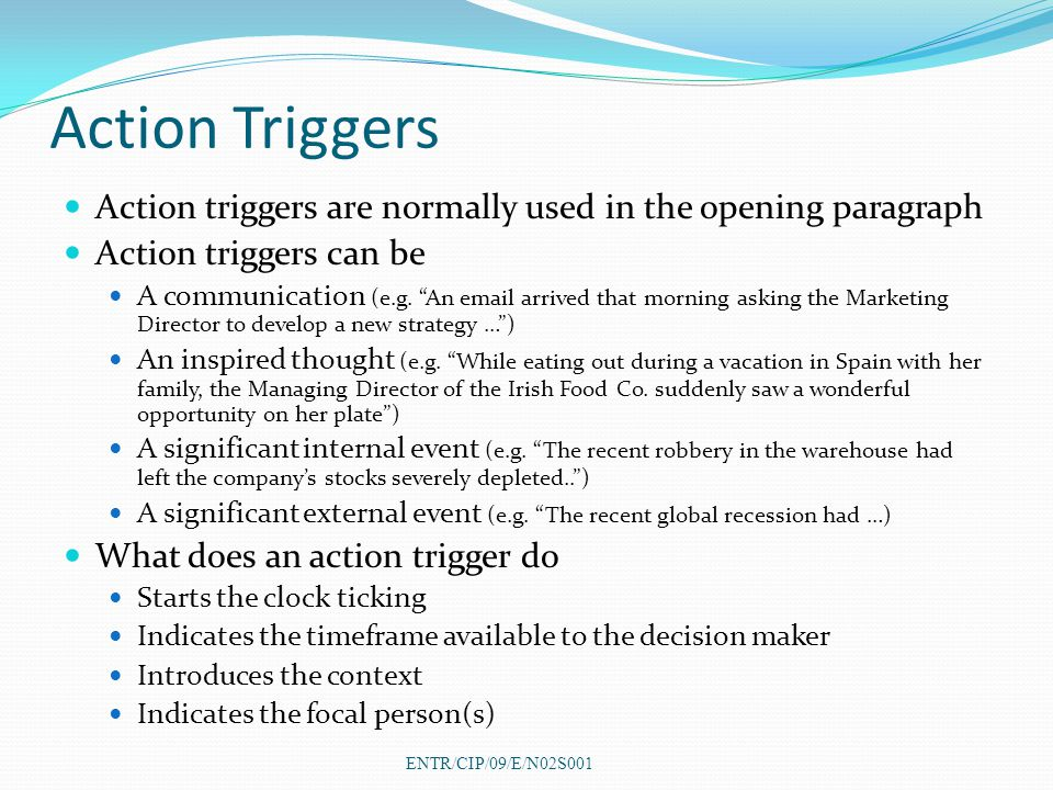 """Action Triggers Action triggers are normally used in the opening paragraph Action triggers can be A communication (e.g. """"An email arrived that morning"""