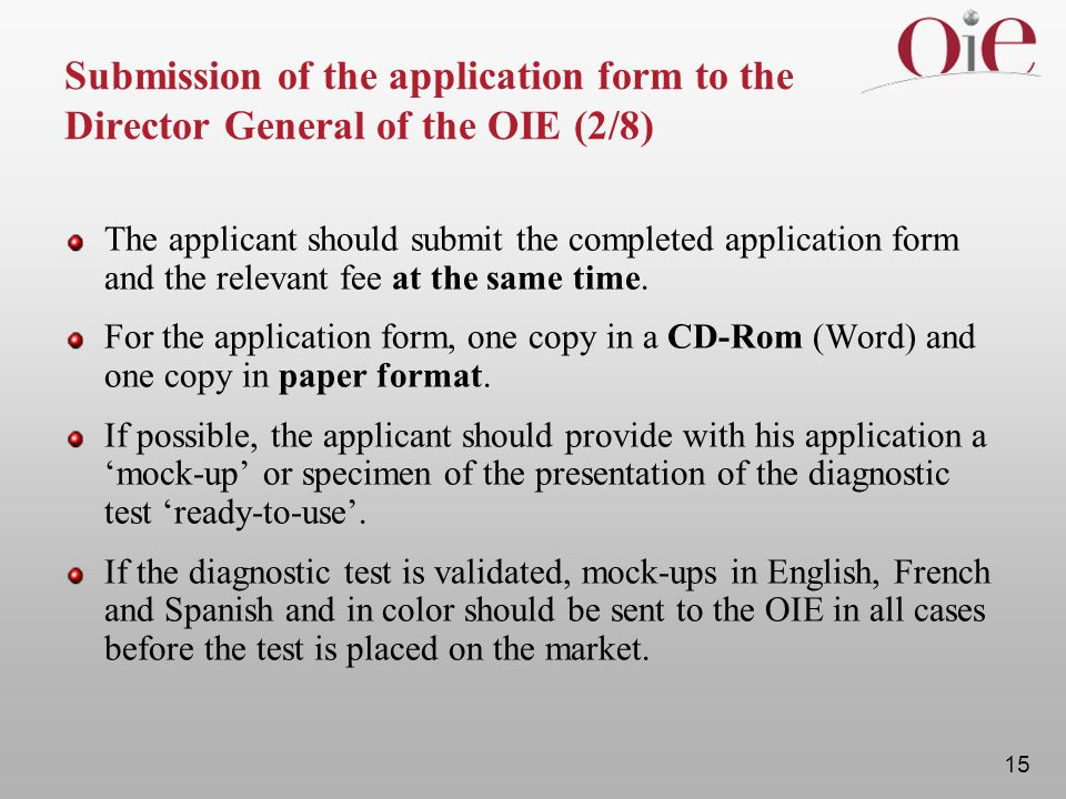 15 Submission of the application form to the Director General of the OIE (2/8) The applicant should submit the completed application form and the relevant fee at the same time.