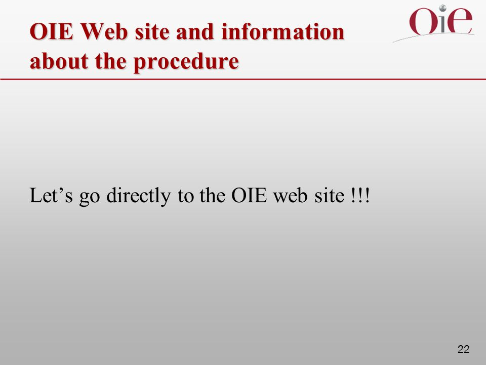 22 OIE Web site and information about the procedure Let's go directly to the OIE web site !!!