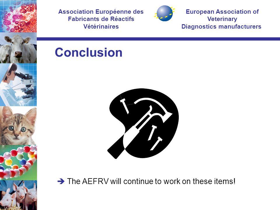 European Association of Veterinary Diagnostics manufacturers Association Européenne des Fabricants de Réactifs Vétérinaires Conclusion  The AEFRV will continue to work on these items!
