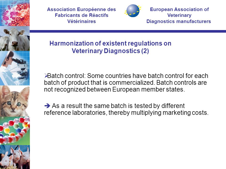 European Association of Veterinary Diagnostics manufacturers Association Européenne des Fabricants de Réactifs Vétérinaires  Batch control: Some countries have batch control for each batch of product that is commercialized.
