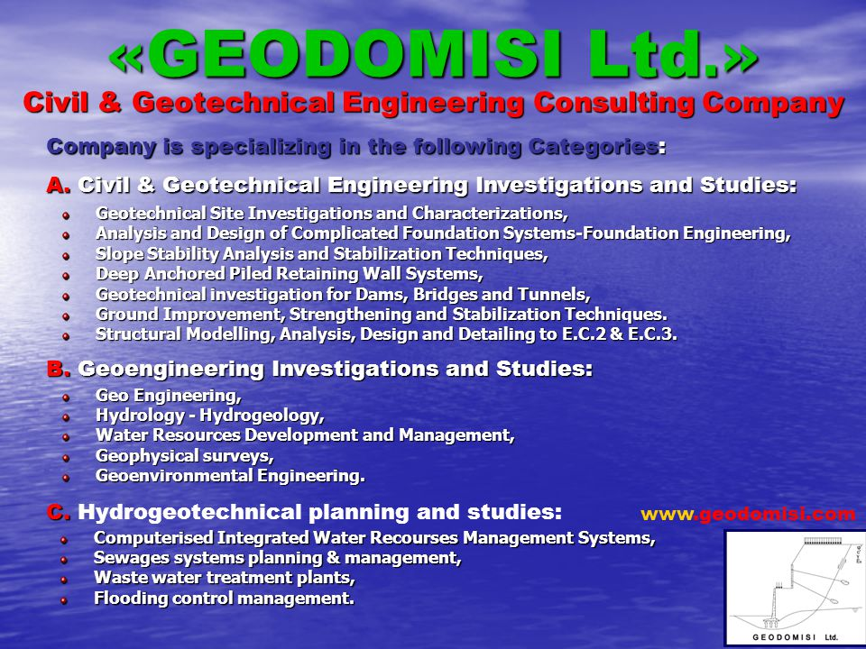 1 « GEODOMISI Ltd.» Civil & Geotechnical Engineering Consulting Company Company is specializing in the following Categories: www.geodomisi.com A. Civi
