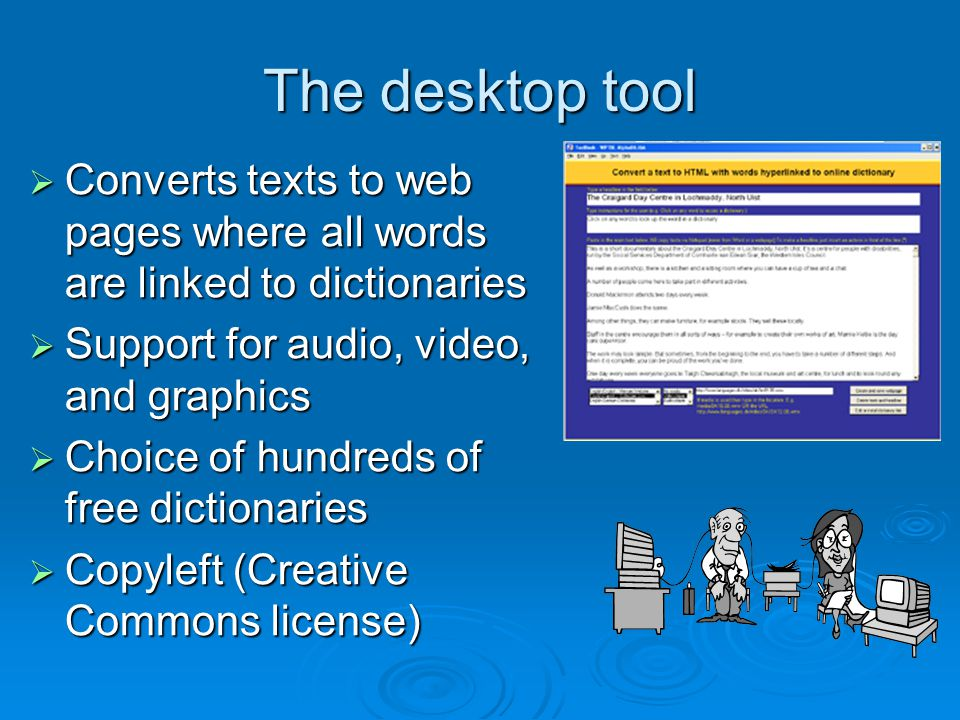 The desktop tool  Converts texts to web pages where all words are linked to dictionaries  Support for audio, video, and graphics  Choice of hundreds of free dictionaries  Copyleft (Creative Commons license)