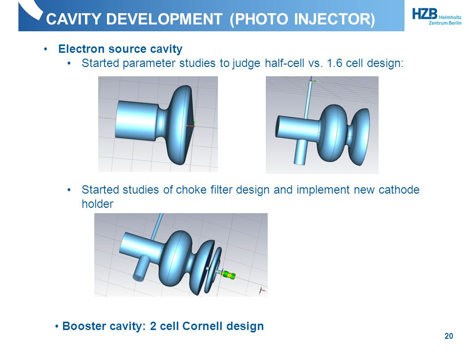 CAVITY DEVELOPMENT (PHOTO INJECTOR) 20 Electron source cavity Started parameter studies to judge half-cell vs.