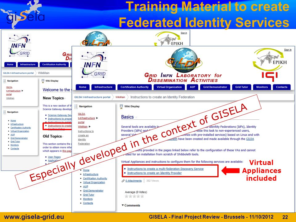 www.gisela-grid.eu Training Material to create Federated Identity Services Virtual Appliances included 22 Especially developed in the context of GISELA GISELA - Final Project Review - Brussels - 11/10/2012
