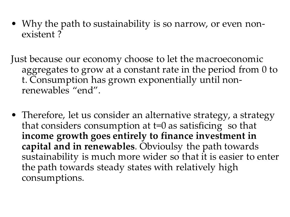 Why the path to sustainability is so narrow, or even non- existent .