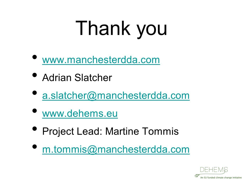 Thank you www.manchesterdda.com Adrian Slatcher a.slatcher@manchesterdda.com www.dehems.eu Project Lead: Martine Tommis m.tommis@manchesterdda.com