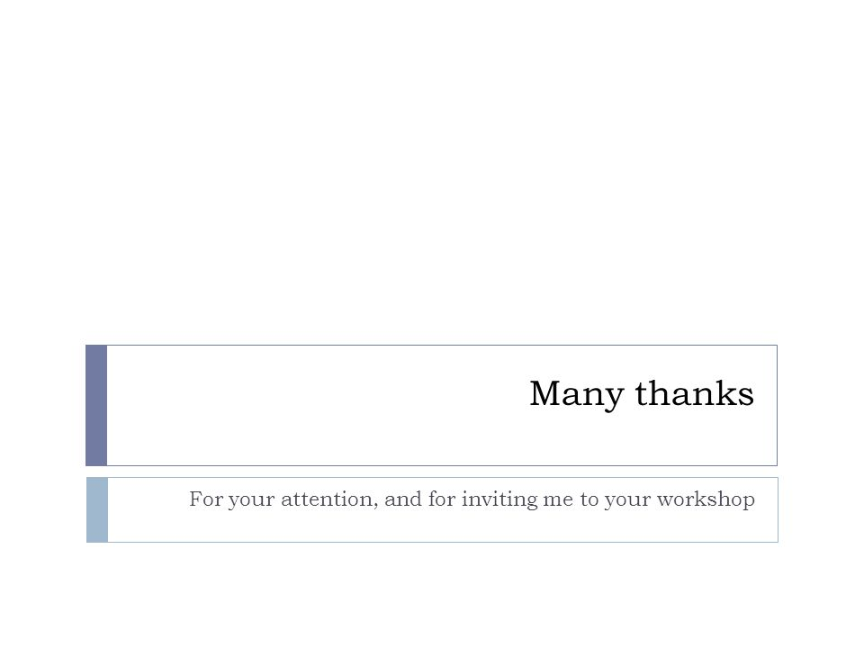 Many thanks For your attention, and for inviting me to your workshop