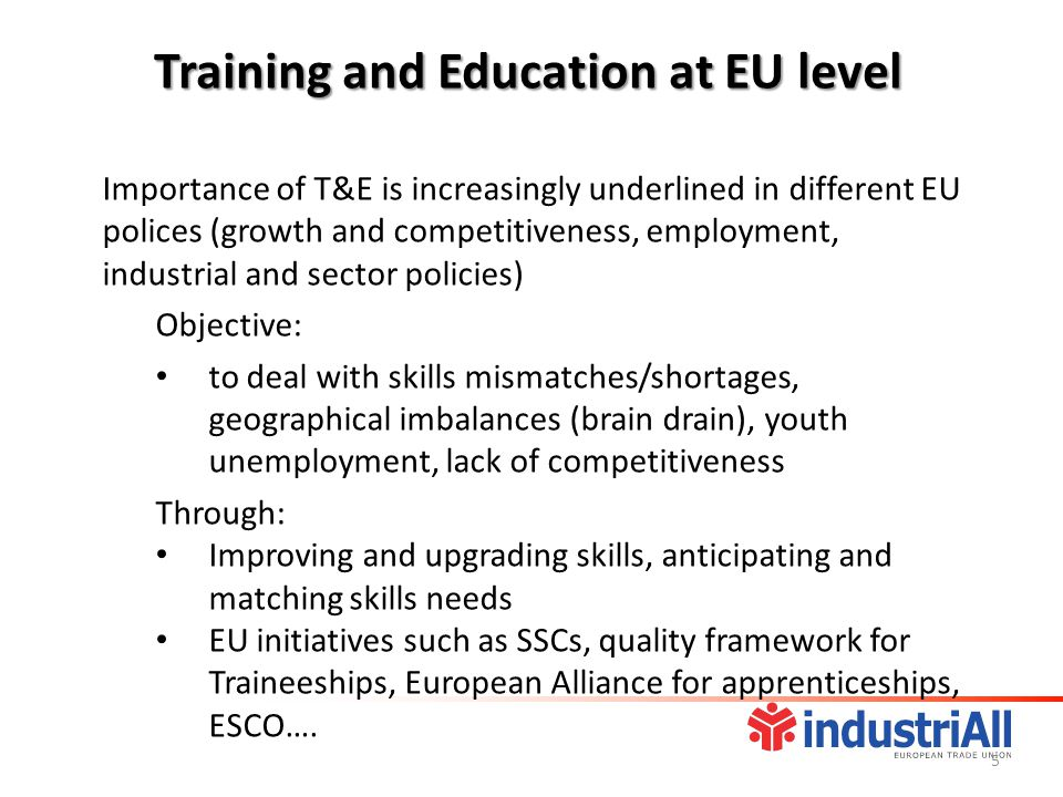 Importance of T&E is increasingly underlined in different EU polices (growth and competitiveness, employment, industrial and sector policies) Objectiv