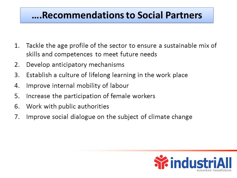 ….Recommendations to Social Partners 1.Tackle the age profile of the sector to ensure a sustainable mix of skills and competences to meet future needs