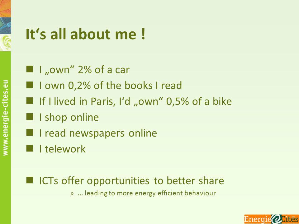"It's all about me ! I ""own"" 2% of a car I own 0,2% of the books I read If I lived in Paris, I'd ""own"" 0,5% of a bike I shop online I read newspapers o"