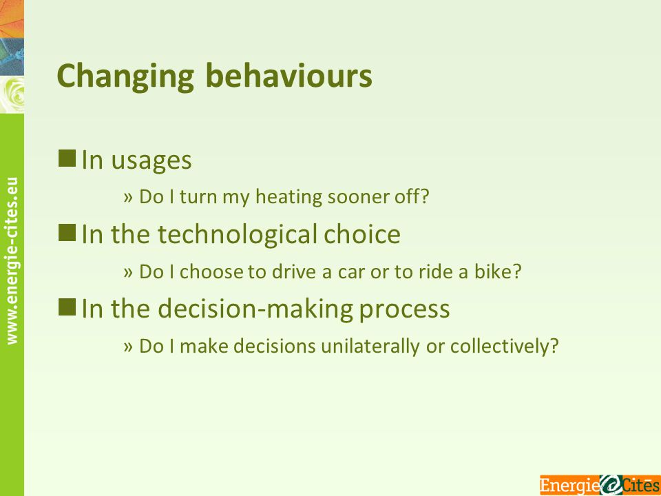 Changing behaviours In usages »Do I turn my heating sooner off? In the technological choice »Do I choose to drive a car or to ride a bike? In the deci