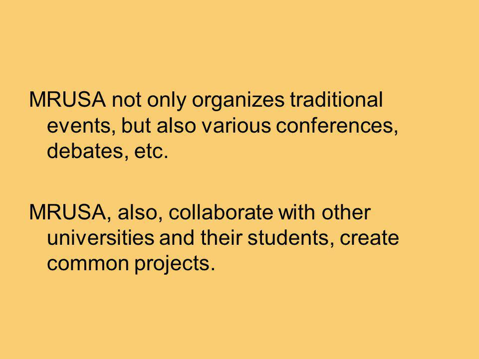 MRUSA not only organizes traditional events, but also various conferences, debates, etc.