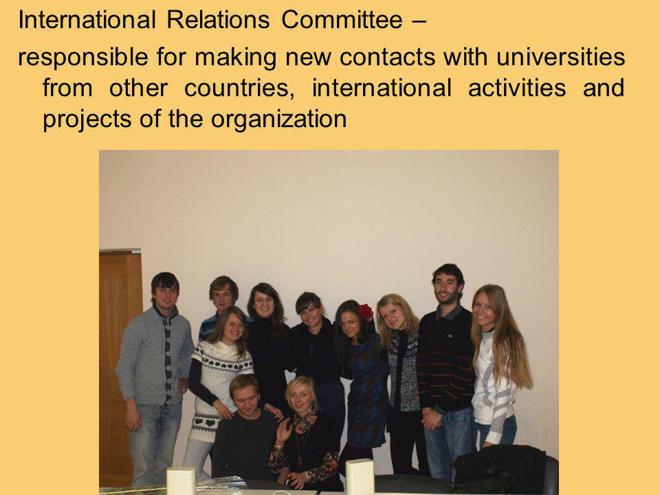International Relations Committee – responsible for making new contacts with universities from other countries, international activities and projects of the organization