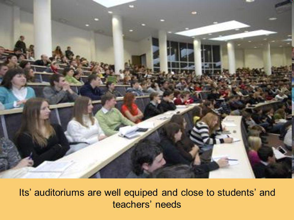 Its' auditoriums are well equiped and close to students' and teachers' needs