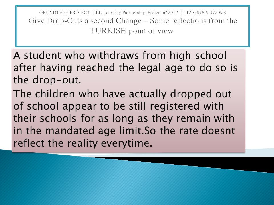 A student who withdraws from high school after having reached the legal age to do so is the drop-out.
