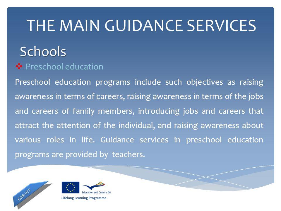 THE MAIN GUIDANCE SERVICES  Preschool education Preschool education programs include such objectives as raising awareness in terms of careers, raisin