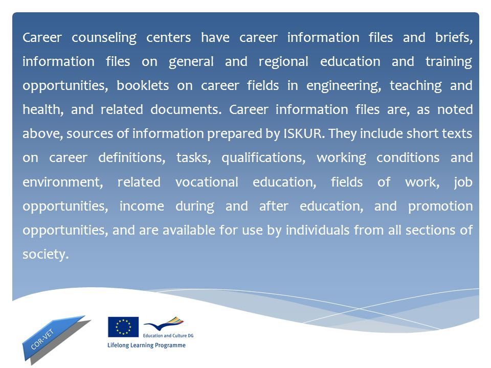 Career counseling centers have career information files and briefs, information files on general and regional education and training opportunities, bo
