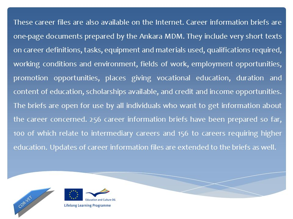 These career files are also available on the Internet. Career information briefs are one-page documents prepared by the Ankara MDM. They include very