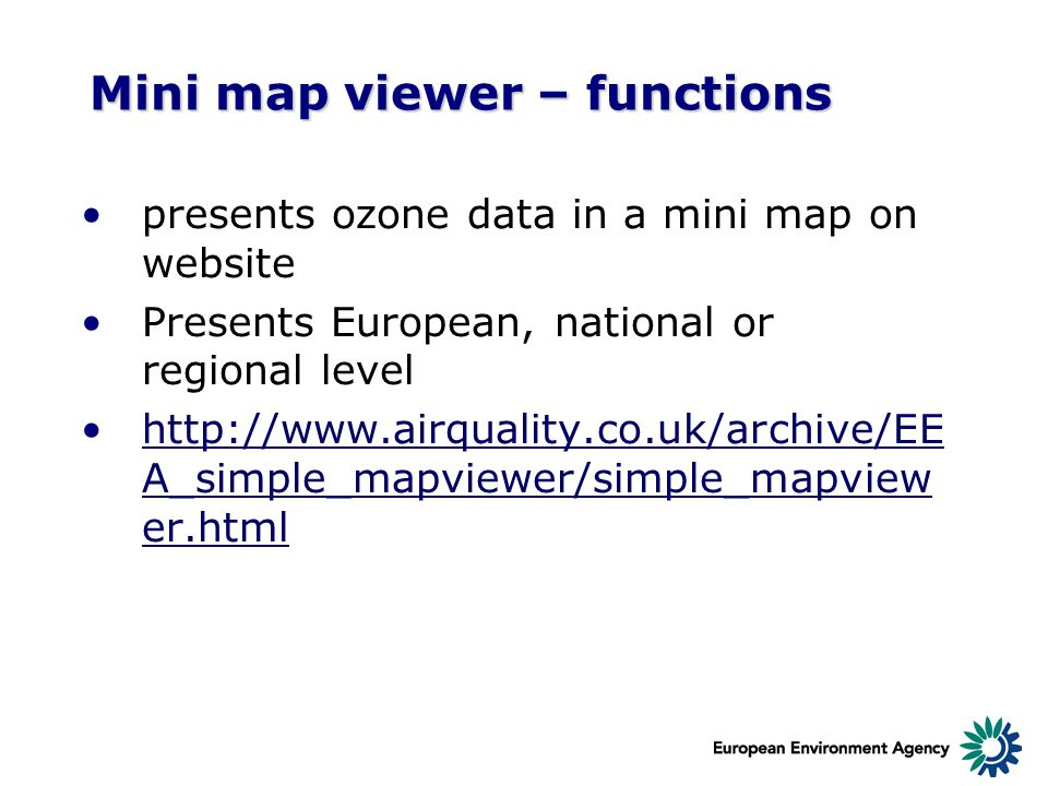 Mini map viewer – functions presents ozone data in a mini map on website Presents European, national or regional level http://www.airquality.co.uk/arc