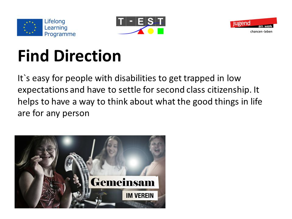 Find Direction It`s easy for people with disabilities to get trapped in low expectations and have to settle for second class citizenship.