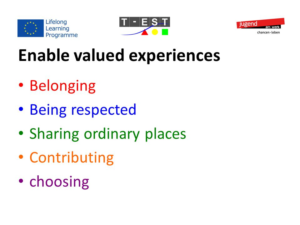 Enable valued experiences Belonging Being respected Sharing ordinary places Contributing choosing