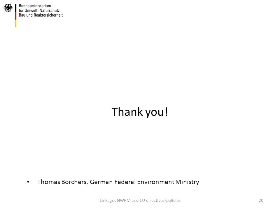 Thank you! Linkages NWRM and EU directives/policies20 Thomas Borchers, German Federal Environment Ministry