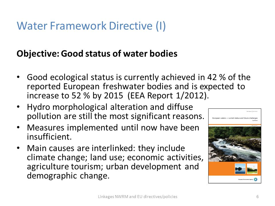 Water Framework Directive (I) Objective: Good status of water bodies Good ecological status is currently achieved in 42 % of the reported European fre