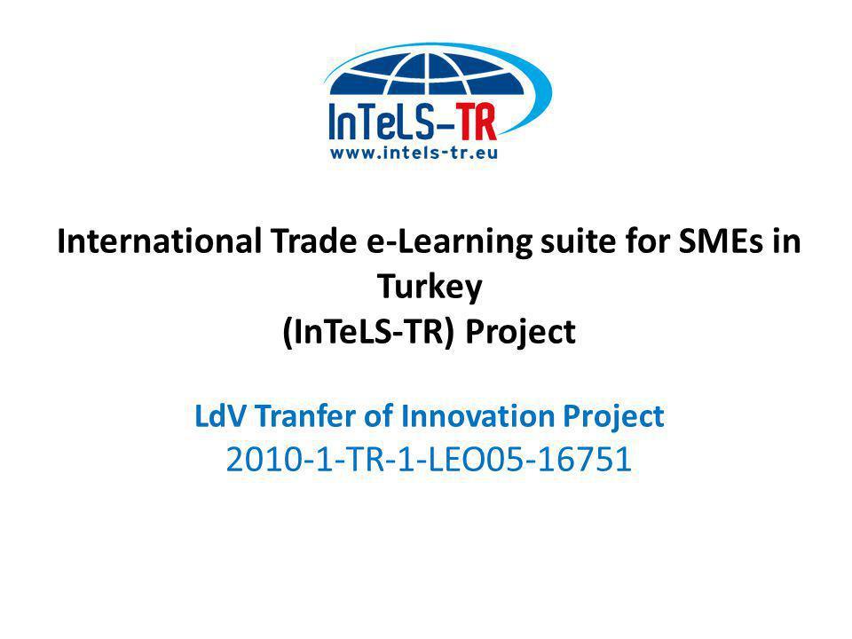Lifelong Learning Programme Leonardo da Vinci Programme (Vocational Training) Transfer of Innovation (ToI) Project International Trade e-Learning suite for SMEs in Turkey
