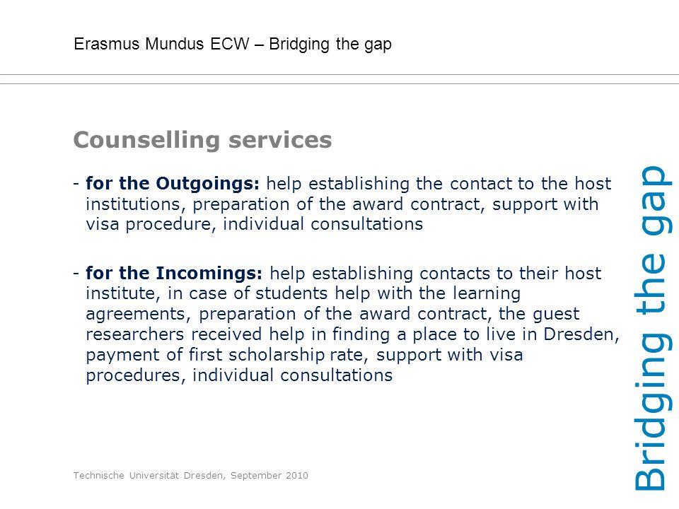 Erasmus Mundus ECW – Bridging the gap Technische Universität Dresden, September 2010 Counselling services -for the Outgoings: help establishing the co
