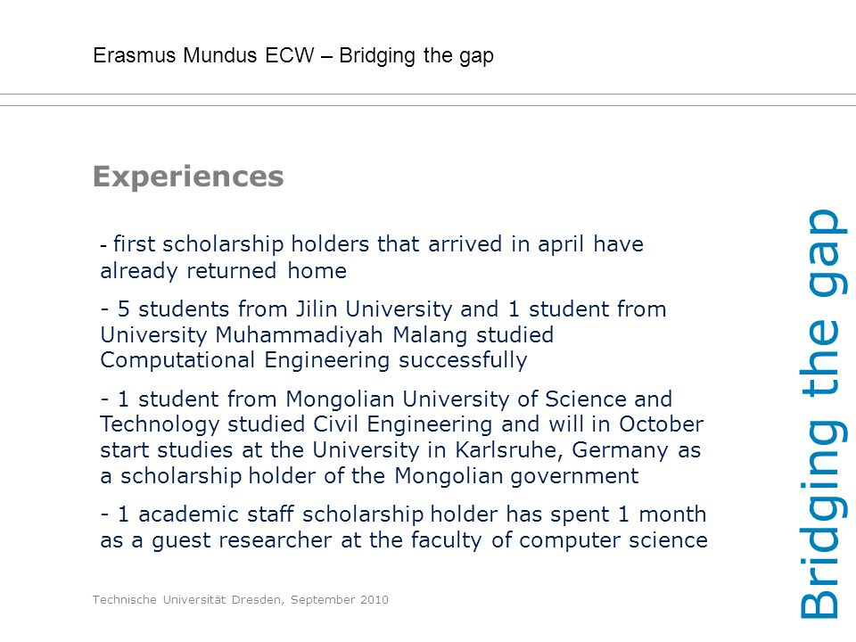 Erasmus Mundus ECW – Bridging the gap Technische Universität Dresden, September 2010 Experiences - first scholarship holders that arrived in april hav