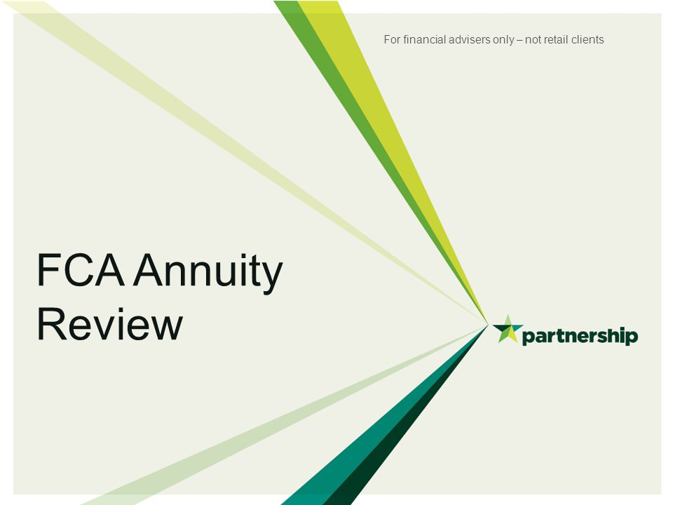 FCA Annuity Review For financial advisers only – not retail clients