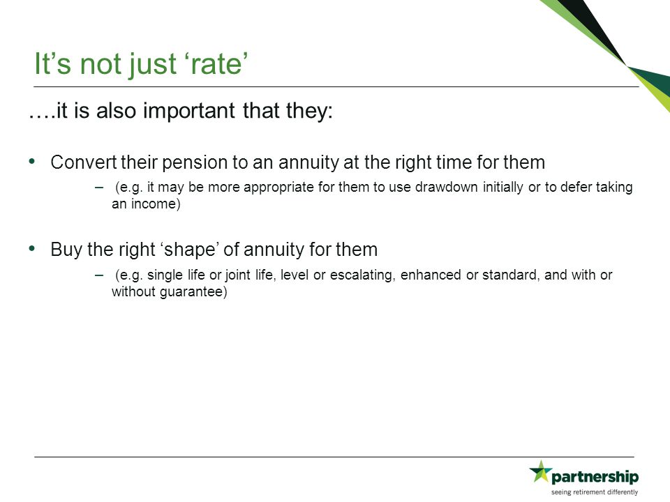 ….it is also important that they: Convert their pension to an annuity at the right time for them – (e.g.