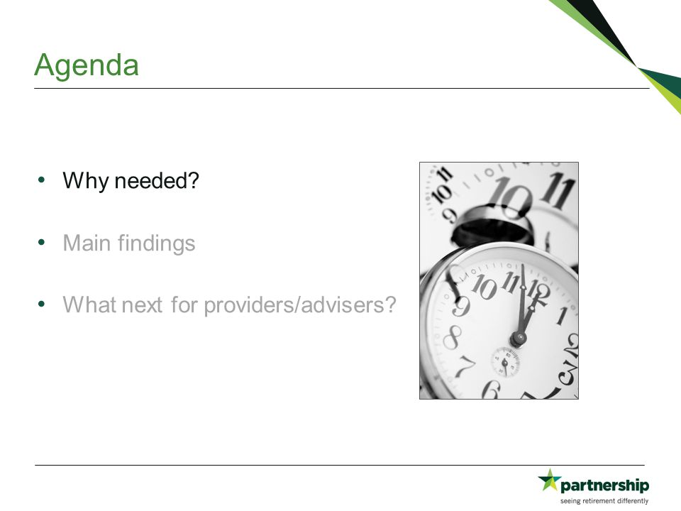 Agenda Why needed Main findings What next for providers/advisers