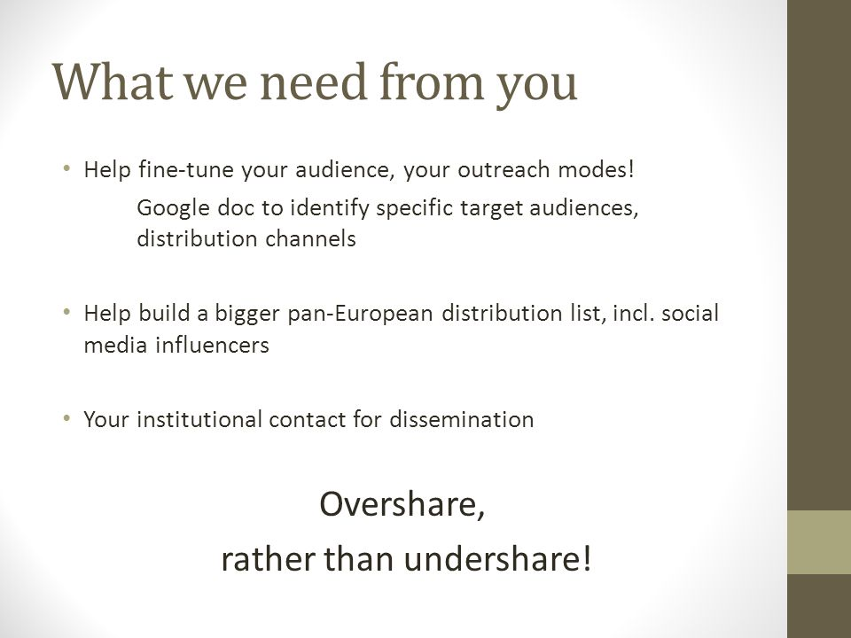 What we need from you Help fine-tune your audience, your outreach modes.