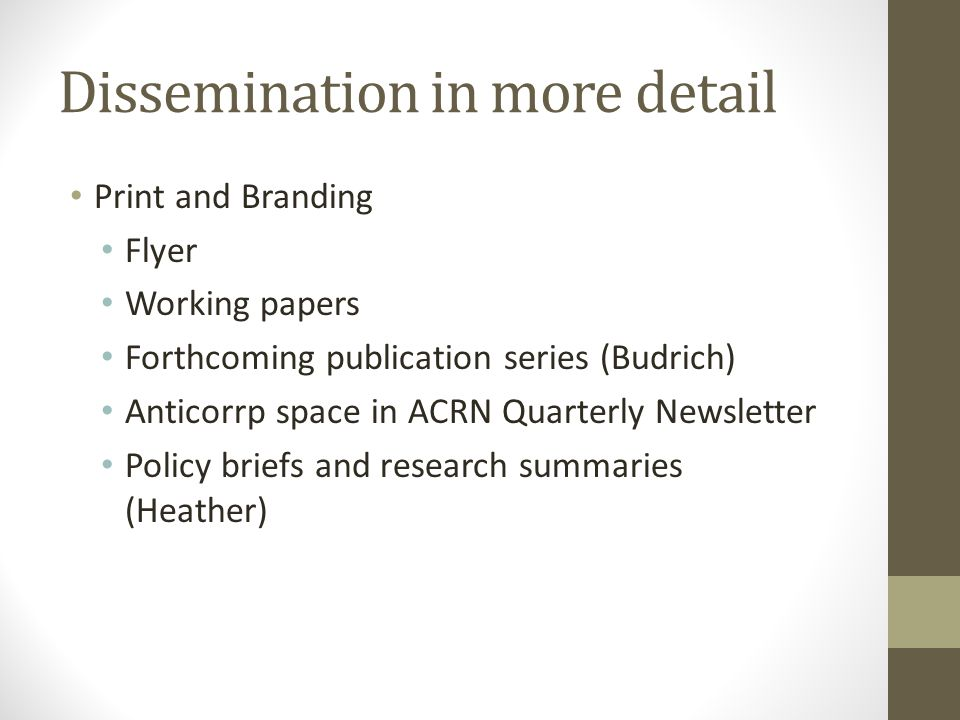 Dissemination in more detail Print and Branding Flyer Working papers Forthcoming publication series (Budrich) Anticorrp space in ACRN Quarterly Newsletter Policy briefs and research summaries (Heather)