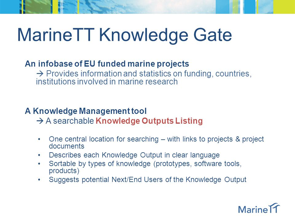 7/6/2011MarineTT: Added Value and Benefits An infobase of EU funded marine projects  Provides information and statistics on funding, countries, insti