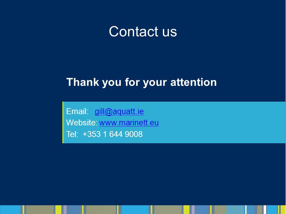 Contact us Thank you for your attention Email:gill@aquatt.iegill@aquatt.ie Website: www.marinett.euwww.marinett.eu Tel: +353 1 644 9008
