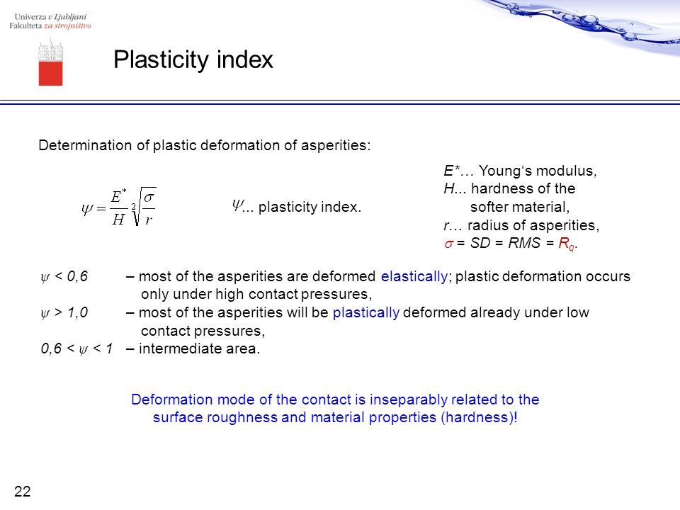 Plasticity index Determination of plastic deformation of asperities:... plasticity index. E*… Young's modulus, H... hardness of the softer material, r