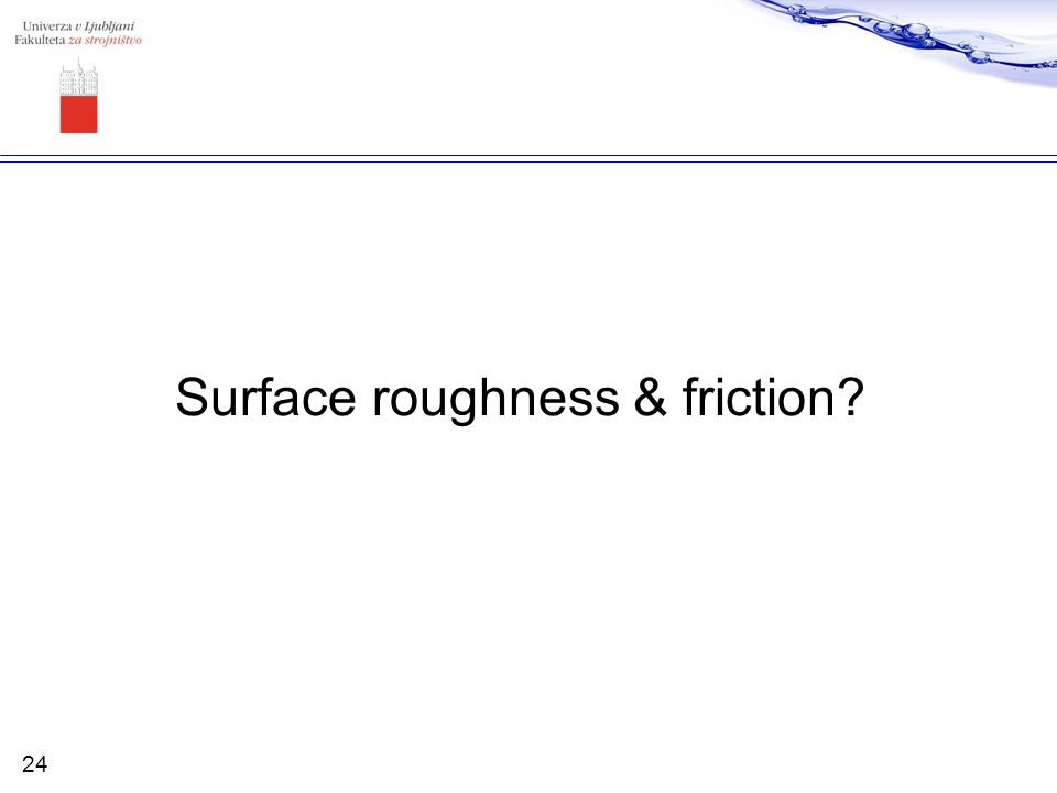 Surface roughness & friction? 24