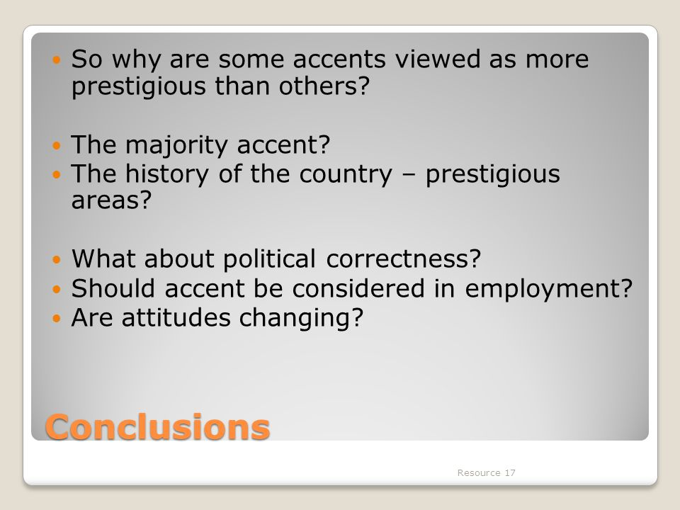 Conclusions So why are some accents viewed as more prestigious than others.