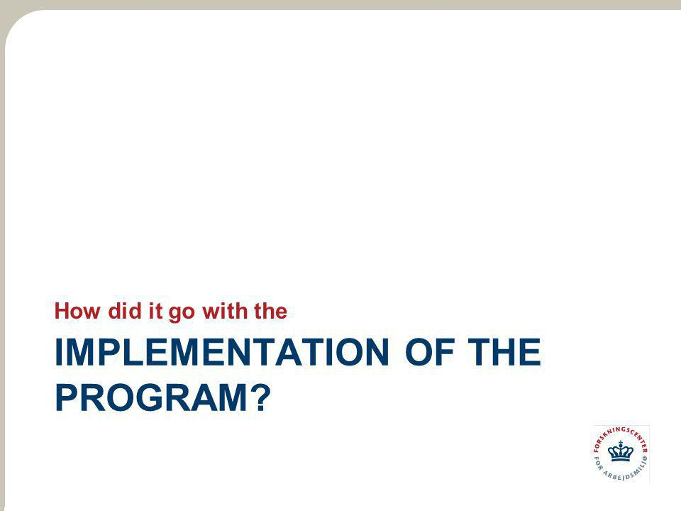 IMPLEMENTATION OF THE PROGRAM? How did it go with the