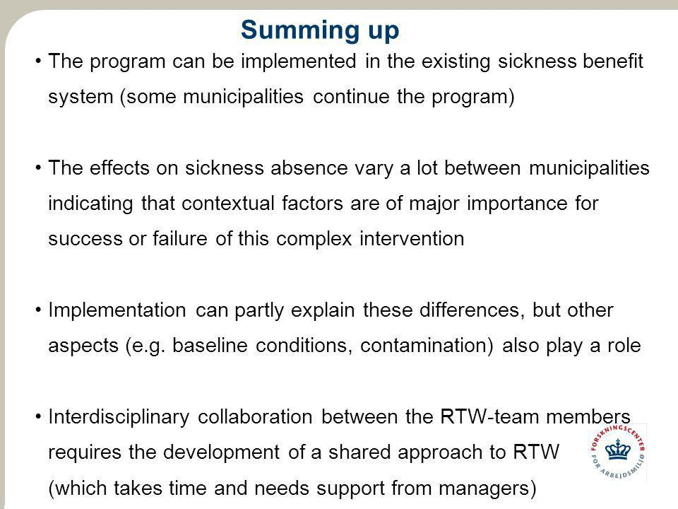 Summing up The program can be implemented in the existing sickness benefit system (some municipalities continue the program) The effects on sickness a