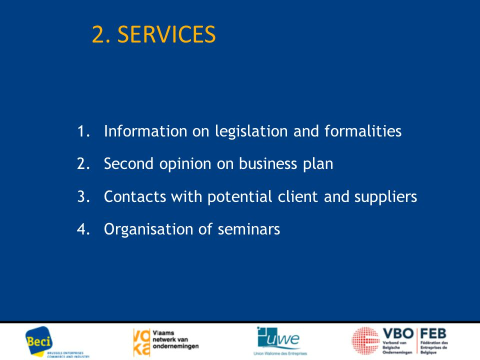 1.Information on legislation and formalities 2.Second opinion on business plan 3.Contacts with potential client and suppliers 4.Organisation of semina